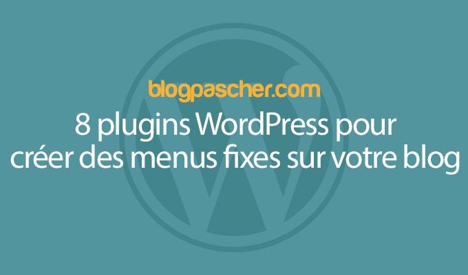 8 Plugins WordPress Pour Créer Des Menus Fixes Sur Votre Blog