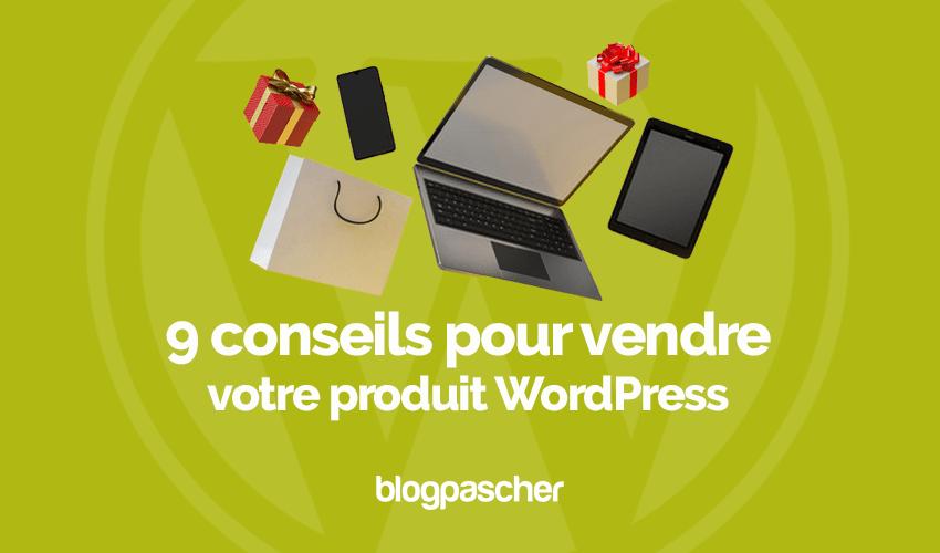9 conseils vendre produit wordpress blogpascher