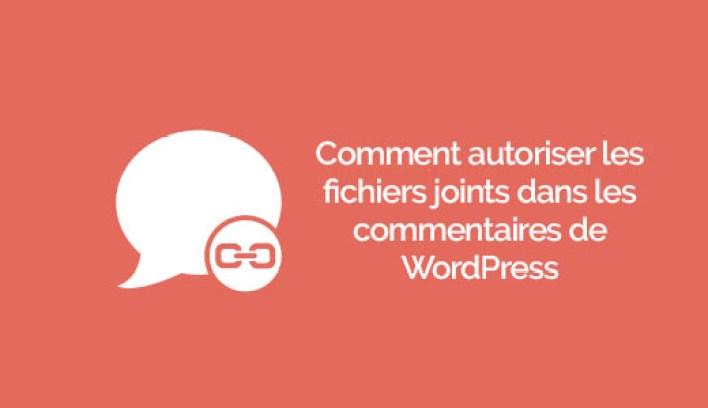 autoriser les fichiers joints dans les commentaires