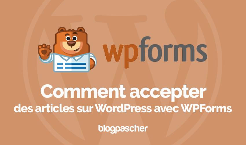 Comment Accepter Articles Wordpress Wpforms Blogpascher