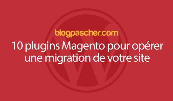 10 Plugins Magento Pour Opérer Une Migration De Votre Site