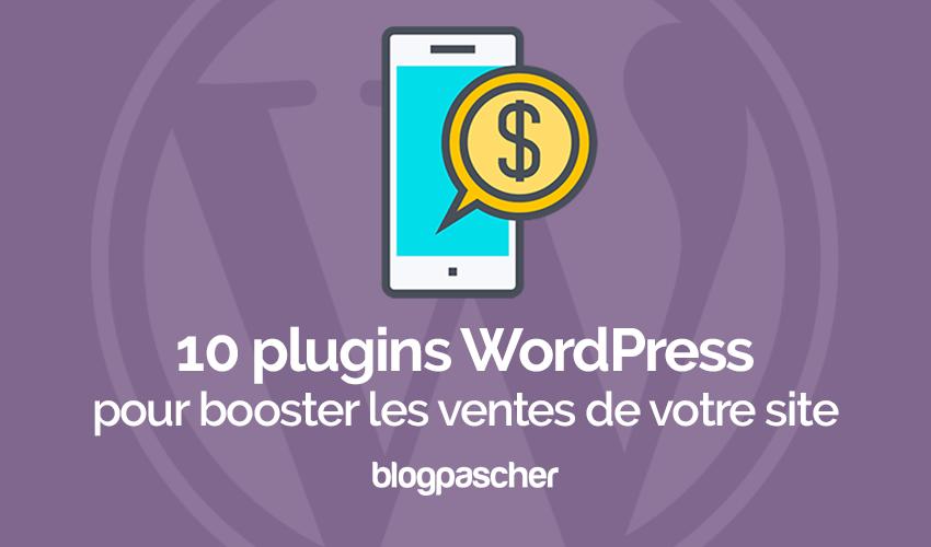10 Plugins WordPress Pour Booster Les Ventes De Votre Site