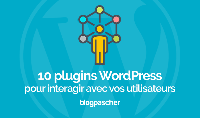 10 Plugins Wordpress Pour Interagir Avec Vos Utilisateurs