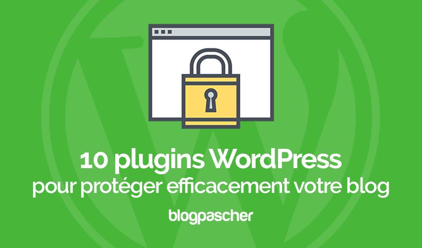10 Plugins WordPress Pour Protéger Efficacement Votre Blog