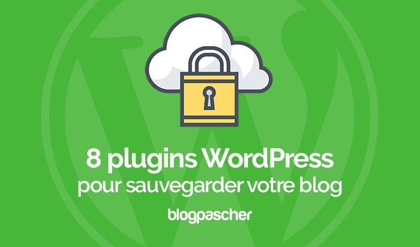 8 Plugins WordPress Pour Sauvegarder Votre Blog