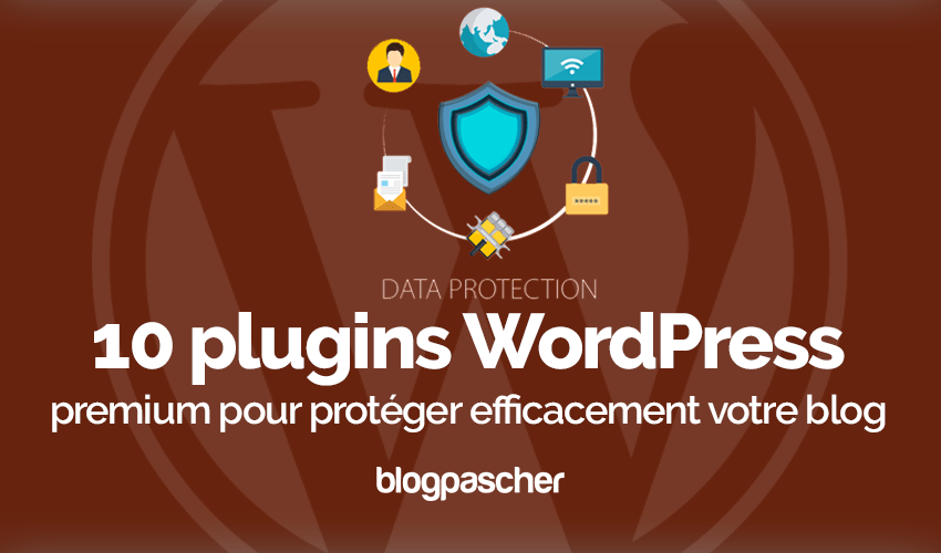Plugin Wordpress Protéger Efficacement Blog