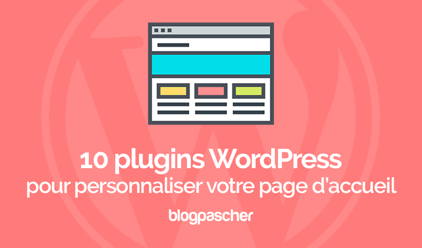 10 Plugins Wordpress Pour Personnaliser Votre Page Daccueil