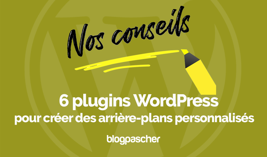 Plugins Wordpress Creer Arriere Plans Personnalises Blogpascher