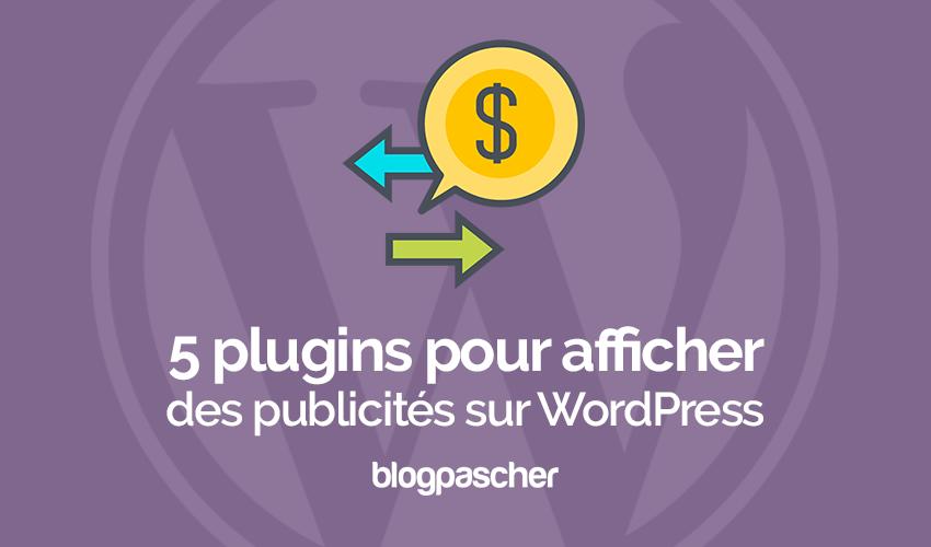5 Plugins Pour Afficher Des Publicités Sur Wordpress
