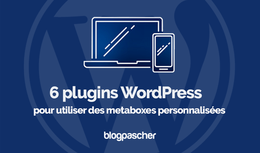 Plugins Wordpress Utiliser Metaboxes Personnalises Blogpascher