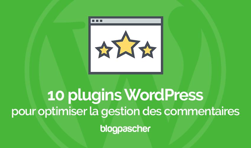 10 Plugins Wordpress Pour Optimiser La Gestion Des Commentaires