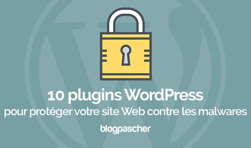 10 Plugins WordPress Pour Protéger Votre Site Web Contre Les Malwares