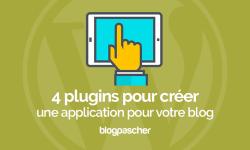 4 Plugins Pour Créer Une Application Pour Votre Blog