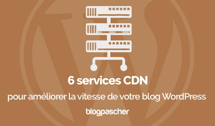 6 services cdn améliorer vitesse blog wordpress