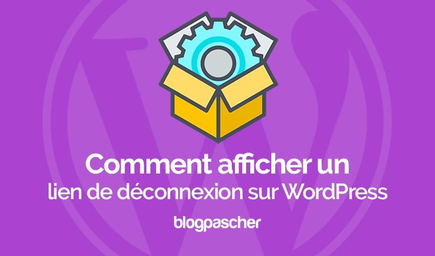 Comment Afficher Un Liens De Déconnexion Sur Wordpress
