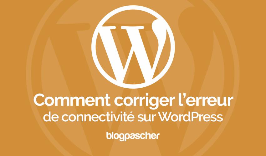 Comment corriger lerreur de connectivite sur wordpress