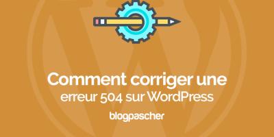 Comment Corriger Une Erreur 504 Sur Wordpress