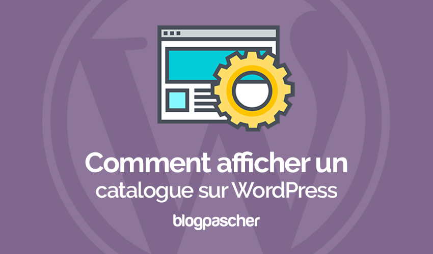 Comment afficher un catalogue sur wordpress