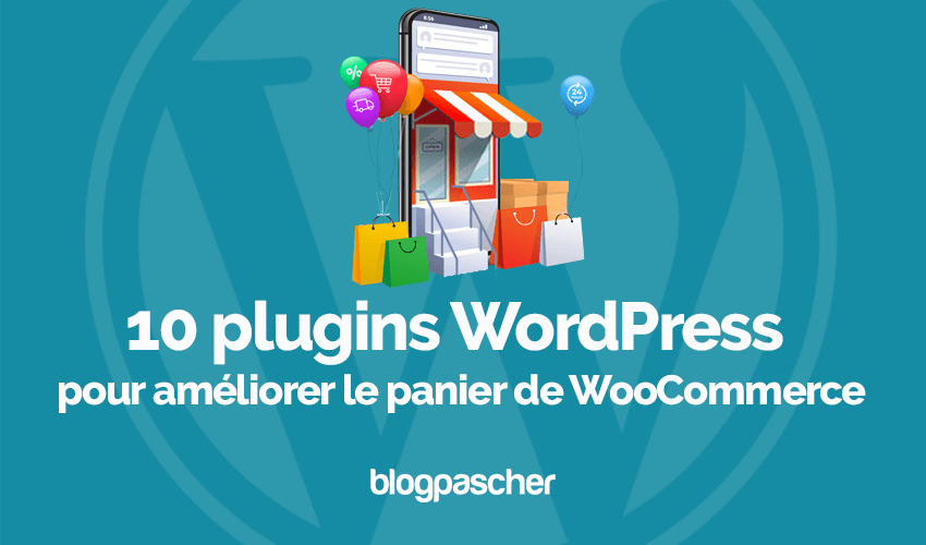 10 Plugins Wordpress Ameliorer Panier Woocommerce Blogpascher