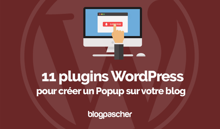 11 Plugins Wordpress Premium Gratuit Créer Pop Up Blog