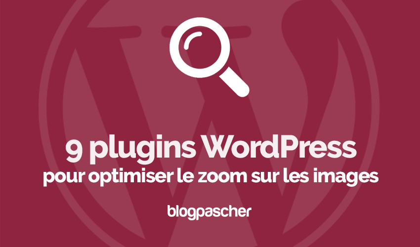 Plugins Wordpress Optimiser Zoom Images Blogpascher