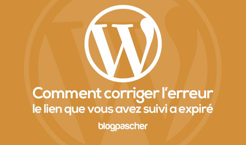 Comment Corriger Lerreur Le Lien Que Vous Avez Suivi A Expiré Sur Wordpress