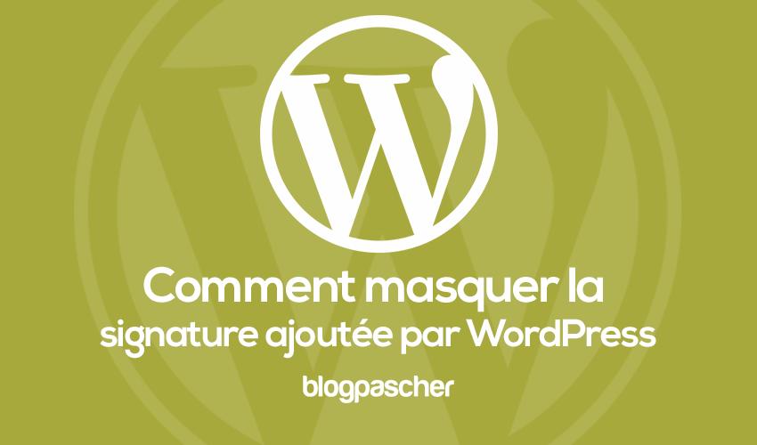 Comment Masquer La Signature Ajoutée Par Wordpress