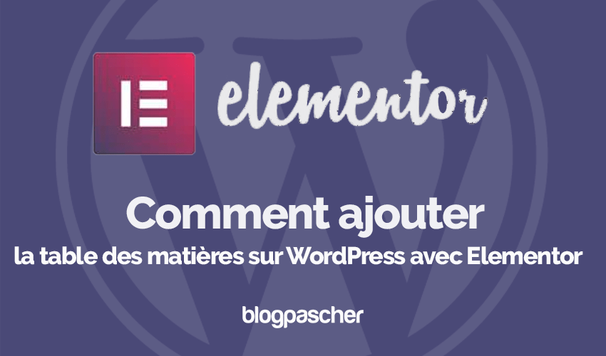 Comment Ajouter Table Matieres Wordpress Elementor Blogpascher