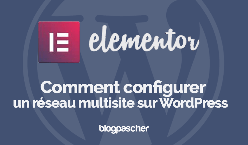 Comment Configurer Reseau Multisite Wordpress Blogpascher