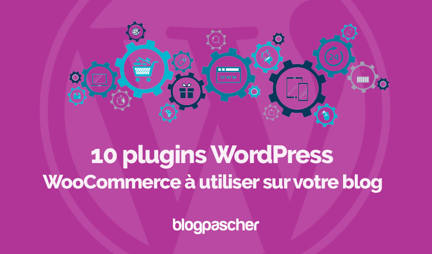 Plugins wordpress woocommerce utiliser blog blogpascher