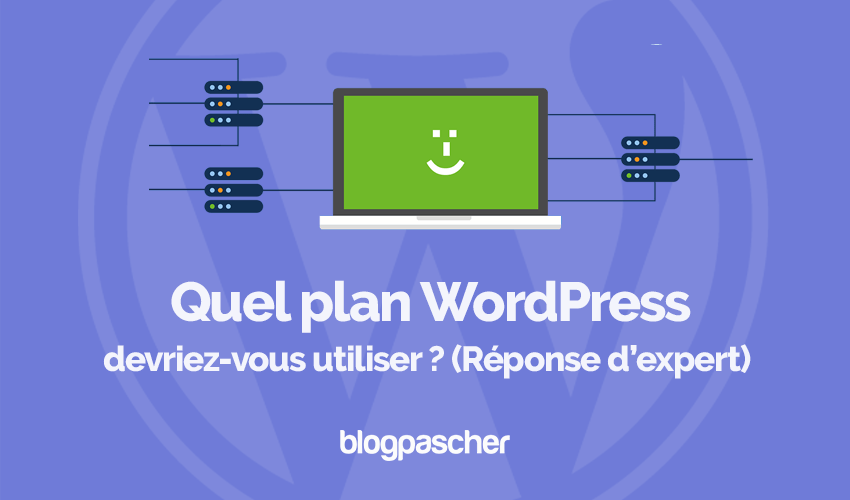 Quel plan wordpress devriez vous utiliser reponse expert blogpascher
