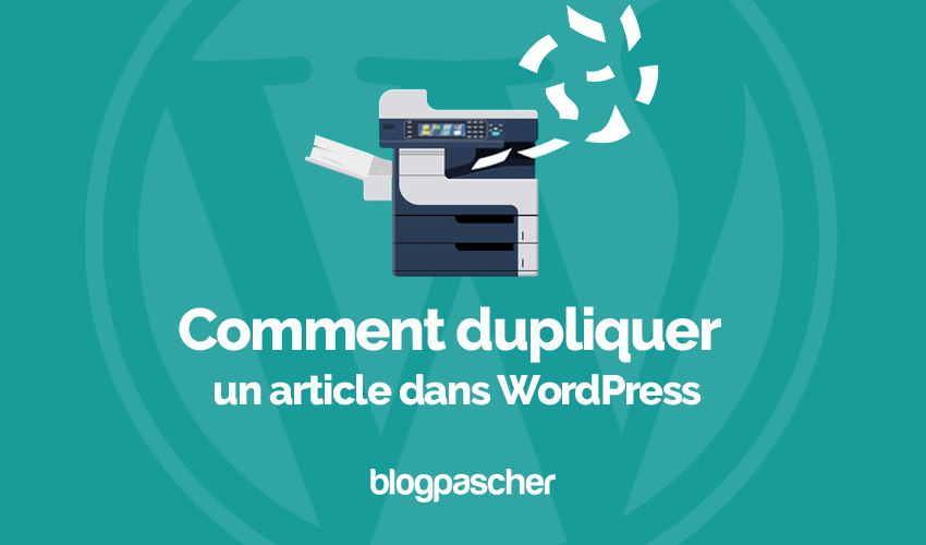 Comment dupliquer article wordpress 4 raisons pourquoi