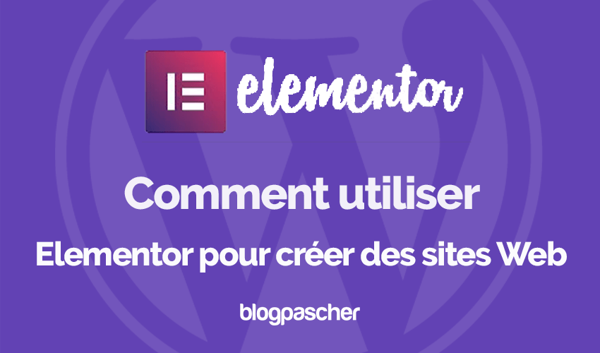 Comment Utiliser Elementor Creer Sites Web Wordpress Blogpascher