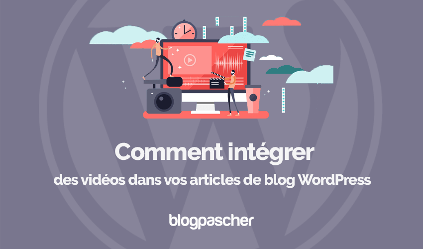 Comment integrer videos articles blog wordpress