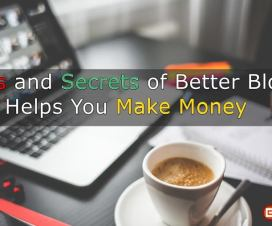 Tools and Secrets of Better Blogging that Helps You Make Money