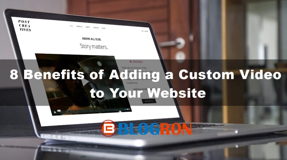 8 Benefits of Adding a Custom Video to Your Website