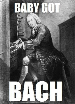 "Picture of Bach: ""Baby got Bach"""