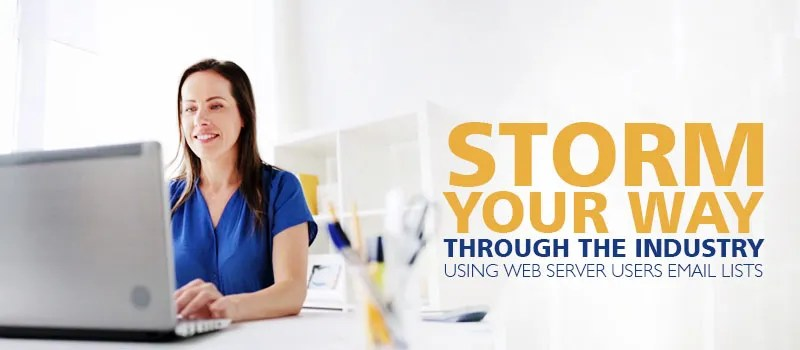 Storm your way through the industry using Web Server Users Email Lists