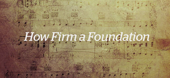 How Firm A Foundation « Blue Letter Bible Blogs Main