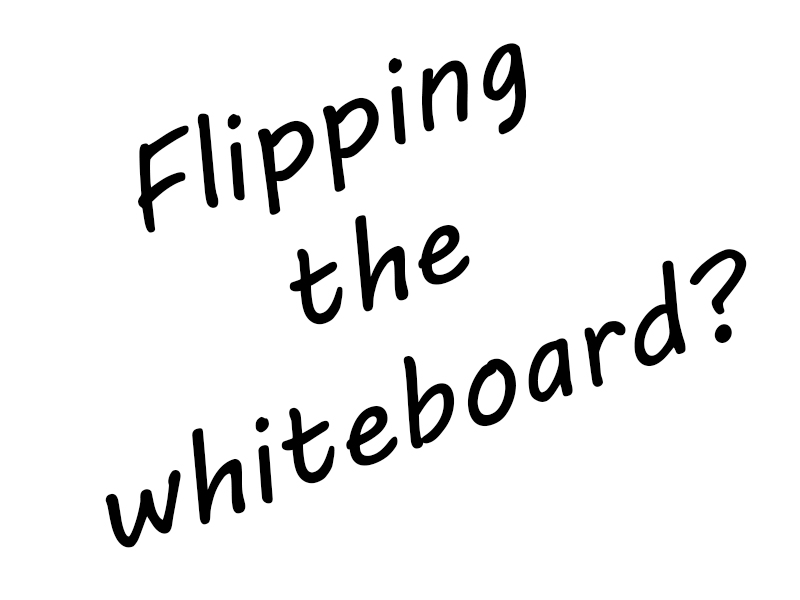 Flipping the whiteboard?