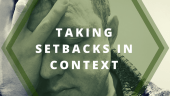 It's not me, it's you – taking setbacks in context