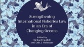 Richard Caddell's new book: Strengthening International Fisheries Law in an Era of Changing Oceans