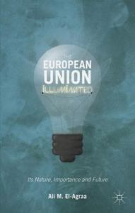 The European Union illuminated: its nature, importance and future / Ali El-Agraa.