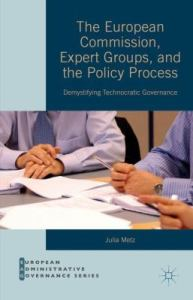 The European Commission, expert groups and the policy process: demystifying technocratic governance / Julia Metz.