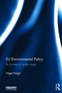 EU environmental policy: its journey to centre stage / Nigel Haigh.