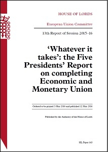 'Whatever it takes': The Five Presidents' Report on completing economic and monetary union / House of Lords: Select Committee on the European Union
