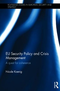 EU security policy and crisis management : a quest for coherence / Nicole Koenig