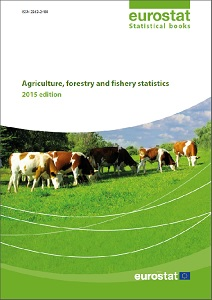 Agriculture, forestry and fishery statistics 2015 / Eurostat