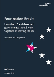 Four-nation Brexit. How the UK and devolved governments should work together on leaving the EU / Institute for Government