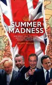 Summer madness : how Brexit split the Tories, destroyed Labour and divided the country / Harry Mount